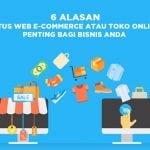 6 Alasan Mengapa Situs Web e-Commerce atau Toko Online Penting Bagi Bisnis Anda