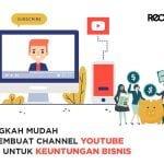 Cara Membuat Channel Youtube Untuk Keuntungan Bisnis