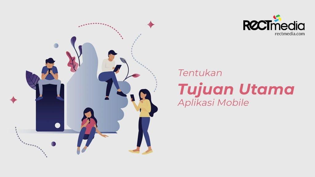 Tentukan Tujuan Utama Aplikasi Mobile